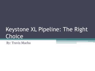 Keystone XL Pipeline: The Right Choice
