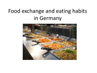 Food exchange and eating habits in Germany