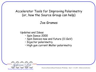 Accelerator Tools for Improving Polarimetry (or, how the Source Group can help) Joe Grames