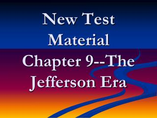 New Test Material Chapter 9--The Jefferson Era