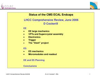 Status of the CMS ECAL Endcaps LHCC Comprehensive Review, June 2006 D Cockerill