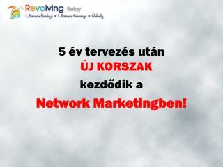 5 év tervezés után ÚJ KORSZAK kezdődik a  Network Marketing ben!