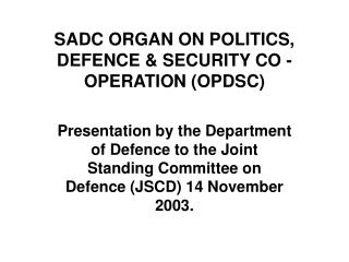 SADC ORGAN ON POLITICS, DEFENCE  SECURITY CO - OPERATION OPDSC