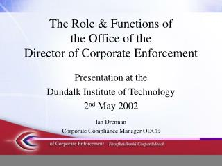 The Role & Functions of  the Office of the  Director of Corporate Enforcement
