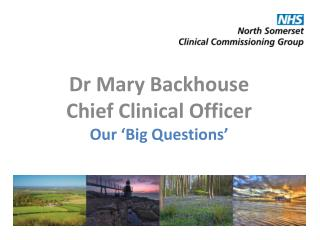 Dr Mary Backhouse Chief Clinical Officer Our �Big  Q uestions�