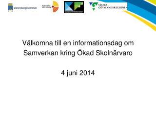 Välkomna till en informationsdag om  Samverkan kring Ökad Skolnärvaro 4 juni 2014