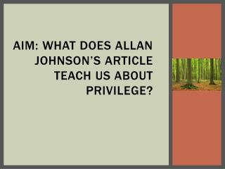 Aim: What does Allan Johnson's article teach us about privilege?
