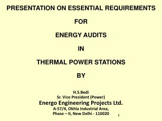 PRESENTATION ON ESSENTIAL REQUIREMENTS    FOR   ENERGY AUDITS  IN   THERMAL POWER STATIONS  BY   H.S.Bedi Sr. Vice Presi