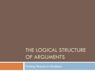 The Logical Structure of Arguments