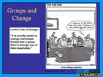 Lewin s law of change:    It is usually easier to change individuals formed into a group than to change any of them sepa
