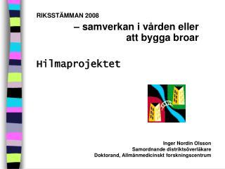 RIKSSTÄMMAN 2008 – samverkan i vården eller  att bygga broar Hilmaprojektet