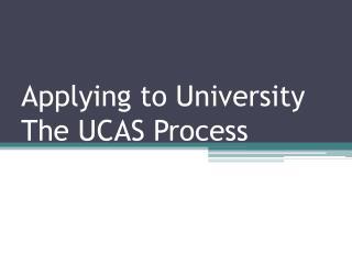 Applying to University The UCAS Process