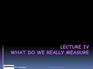 Lecture IV What do we really measure