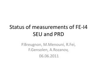 Status of measurements of FE-I4 SEU and PRD
