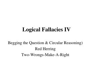 Logical Fallacies IV
