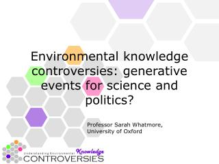 Environmental knowledge controversies: generative events for science and politics?