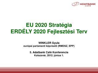 EU 2020 Stratégia ERDÉLY 2020 Fejlesztési Terv