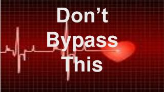 Don't  Bypass  This