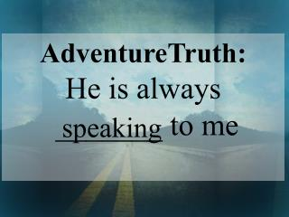 AdventureTruth: He is always  _______ to me