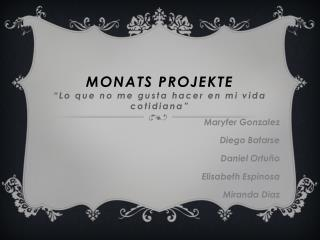 """Monats Projekte """"Lo que no me  gusta hacer  en mi  vida cotidiana """""""