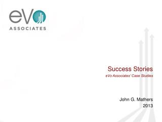 Success Stories eVo  Associates� Case Studies John G. Mathers 2013