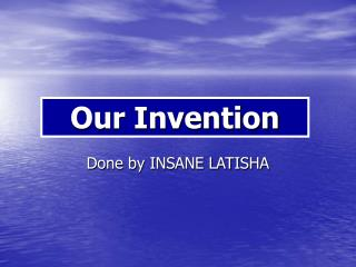 Our Invention
