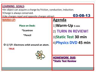 WARM-UP : Place on Desk: * Scantron *Pencil 1)  T/F: Electrons orbit around an atom.