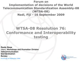 WTSA-08 Resolution 76:  Conformance and Interoperability testing