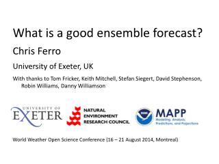 What is a good ensemble forecast? Chris Ferro University of Exeter, UK