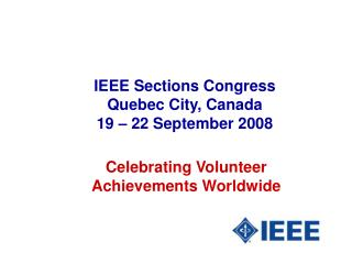IEEE Sections Congress  Quebec City, Canada 19 – 22 September 2008