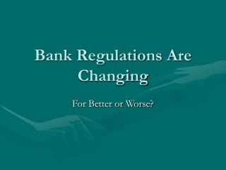 Bank Regulations Are Changing
