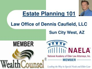 Estate Planning 101 Law Office of Dennis Caufield, LLC