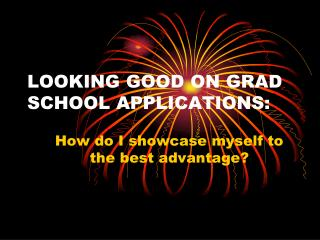 LOOKING GOOD ON GRAD SCHOOL APPLICATIONS: