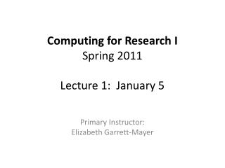 Computing for Research I Spring 2011  Lecture 1:  January 5
