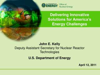 Delivering Innovative Solutions for America s Energy Challenges