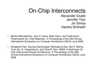 On-Chip Interconnects Alexander Grubb Jennifer Tam Jiri Simsa Harsha Simhadri