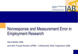 Nonresponse and Measurement Error in Employment Research Gerrit Müller (IAB)