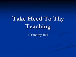 Take Heed To Thy Teaching