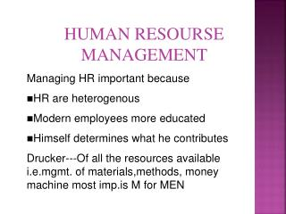 HUMAN RESOURSE  MANAGEMENT Managing HR important because     HR are heterogenous