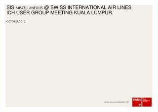 SIS  MISCELLANEOUS  @ SWISS INTERNATIONAL AIR LINES ICH USER GROUP MEETING KUALA LUMPUR