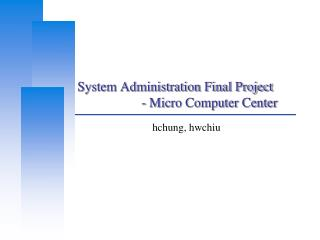 System Administration Final Project 		- Micro Computer Center