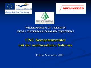 WILLKOMMEN IN TALLINN ZUM 1. INTERNATIONALEN TREFFEN ! CNC Kompetenzcenter