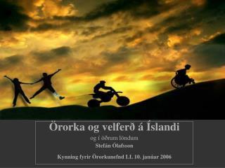 Örorka og velferð á Íslandi og í öðrum löndum Stefán Ólafsson
