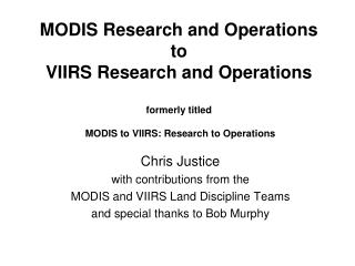 Chris Justice  with contributions from the  MODIS and VIIRS Land Discipline Teams