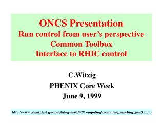 ONCS Presentation Run control from user's perspective Common Toolbox Interface to RHIC control