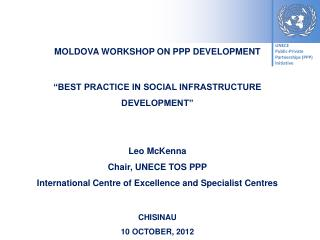 "MOLDOVA WORKSHOP ON PPP DEVELOPMENT ""BEST PRACTICE IN SOCIAL INFRASTRUCTURE DEVELOPMENT"""