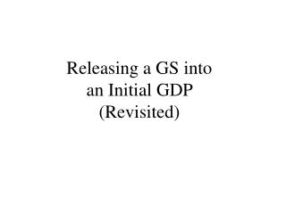 Releasing a GS into  an Initial GDP  (Revisited)
