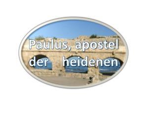 Paulus, apostel der    heidenen