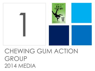 CHEWING GUM ACTION GROUP  2014 MEDIA
