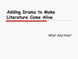 Adding Drama to Make Literature Come Alive